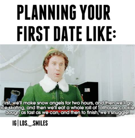 Date Meme - planning your first date like first we ll make snow angels