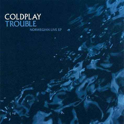 coldplay trouble trouble norwegian live ep coldplay mp3 buy full tracklist