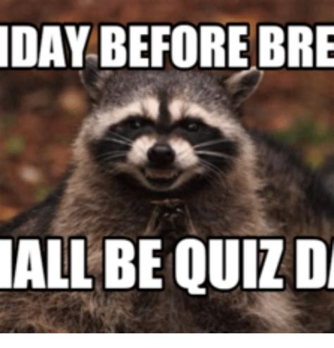 Quiz Meme - day before bre all be quiz d bre meme on me me