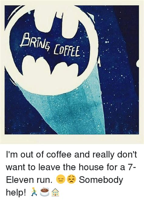 don t want to leave the house funny out of coffee memes of 2017 on sizzle