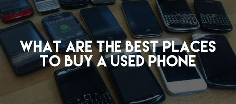 where is the best place to buy a house 3 places where you can buy a used phone from