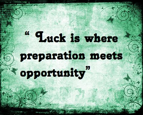 Luck is what happens when prepartion meets opportunity