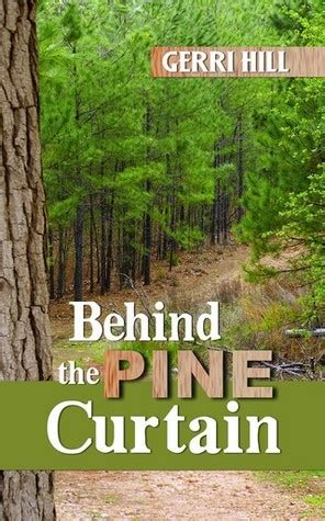 behind the pine curtain behind the pine curtain by gerri hill