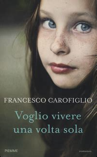 una volta sola testo voglio vivere una volta sola libro francesco carofiglio