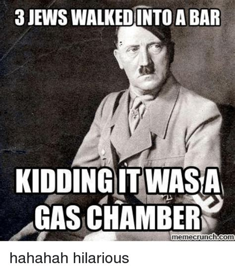 Crunch Meme - jews walkedinto a bar kidding itwasan gas chamber meme