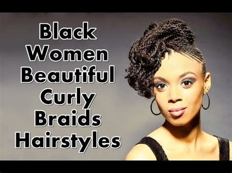 black curly hairstyles youtube black women beautiful curly braids hairstyles youtube