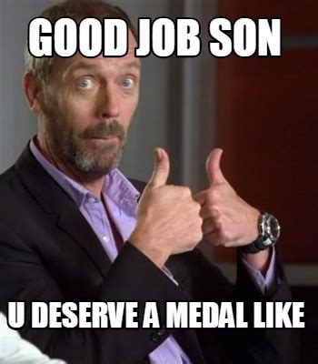 Good Meme Sites - meme creator good job son u deserve a medal like meme
