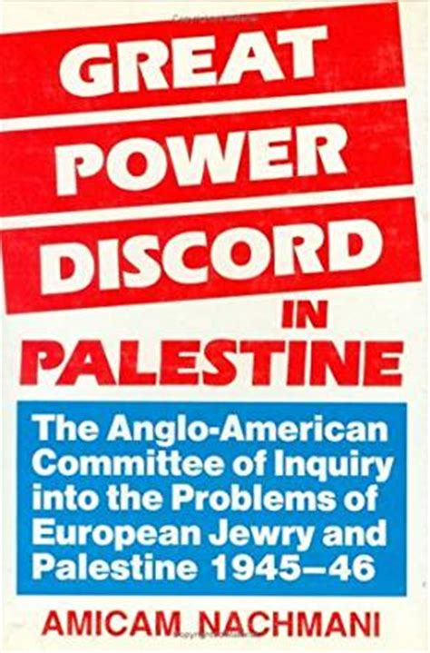 The Greatest American Powers Great Power Discord In Palestine The Anglo American Committee Of Inquiry Into The Problems Of