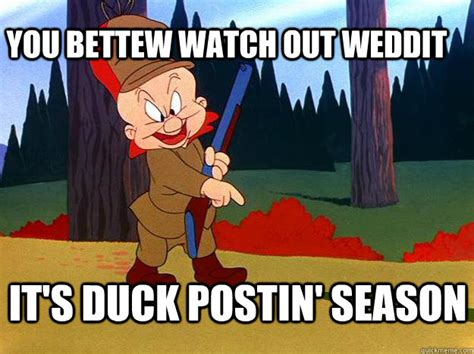Duck Hunting Memes - it must be duck hunting season elmer fudd quickmeme