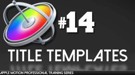 Motion Title Templates Apple Motion Professional Training 14 Title Templates Youtube