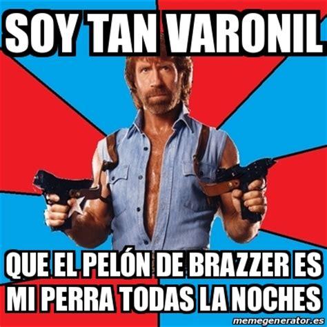 Brazzers Meme Generator - meme chuck norris soy tan varonil que el pel 243 n de