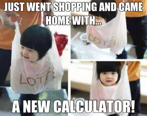 Chinese Baby Meme - just went shopping and came home with a new calculator