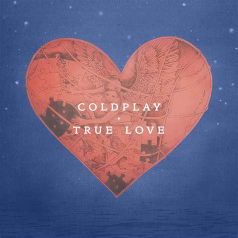 coldplay love songs coldplay true love lyrics genius lyrics