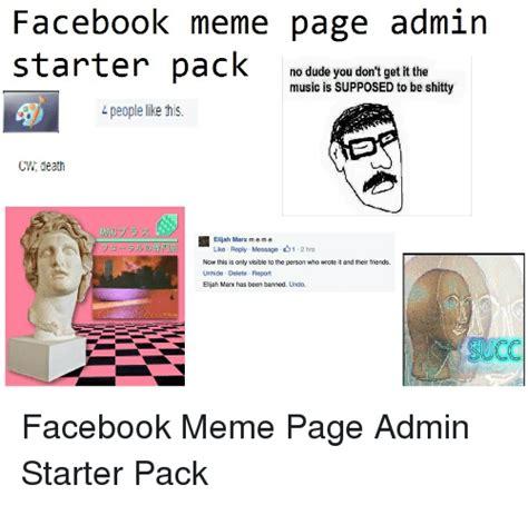 Facebook Meme Pages - facebook meme page admin starter pack no dude you don t