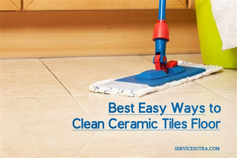 fastest way to clean house 13 best ways to clean ceramic tiles floor easily at home servicesutra