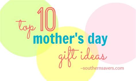 best mother days gifts top 10 mother s day gift ideas southern savers