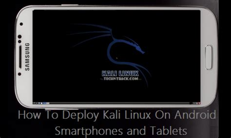 how to install linux on android how to install and deploy kali linux on android smartphones and tablets tech n track