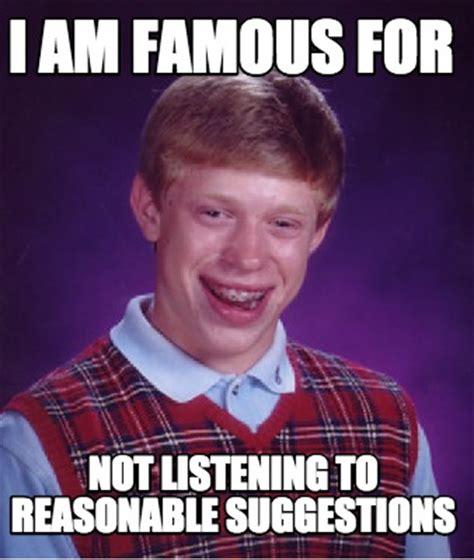 Not Listening Meme - meme creator i am famous for not listening to reasonable