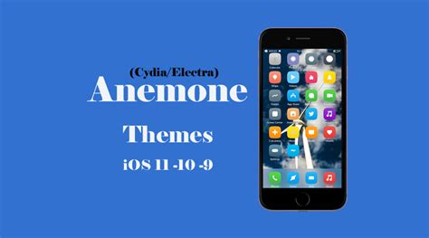 anemone electra top and best compatible anemone themes for ios 11 3 1 or below