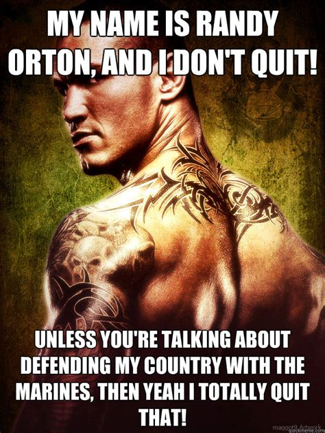Randy Orton Meme - my name is randy orton and i don t quit unless you re