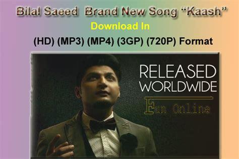 bilal saeed new song 2015 download free kaash song by bilal saeed hd mp4 format