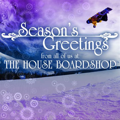 house boardshop season s greetings from all of us at the house boardshop