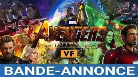 film marvel complet vf bande annonce du film quot avengers infinity war quot en vf