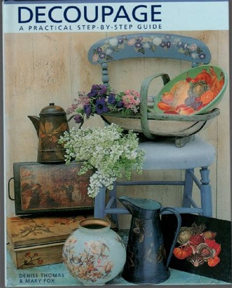 Decoupage Step By Step - decoupage a practical step by step guide