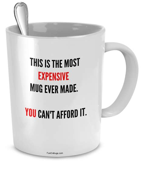 Another Expensive Item Youll Never Use Or Afford by This Is The Most Expensive Mug Made You Can T Afford It