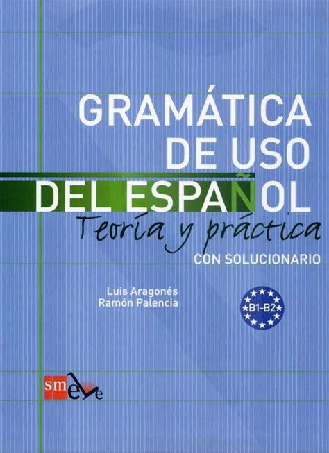 gramatica de uso del 8434893517 gramatica de uso del espanol b1 b2 by segundo de