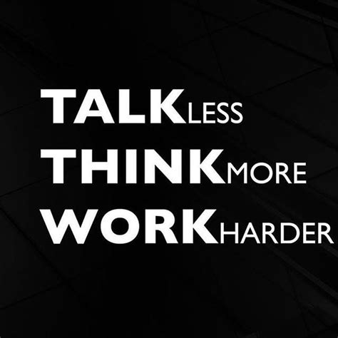 Work Harder talk less think more work harder pictures photos and