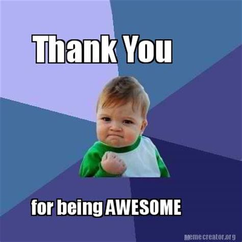 Meme Thank You - meme creator thank you for being awesome meme generator