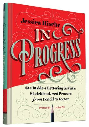 in progress see inside in progress see inside a lettering artist s sketchbook and process from pencil to vector by
