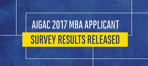 Nus Mba Essays 2017 by Aigac 2017 Mba Applicant Survey Results Released The