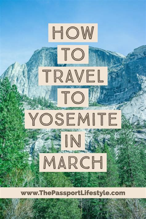 traveling to yosemite in march the passport lifestyle