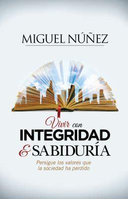 vivir con integridad y sabidur 237 a miguel n 250 241 ez 9781433692123 comprar libro miguel n 250 241 ez