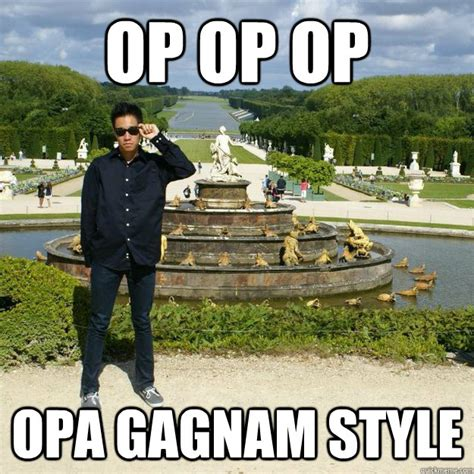 Op Meme - op op op opa gagnam style over confident asian quickmeme