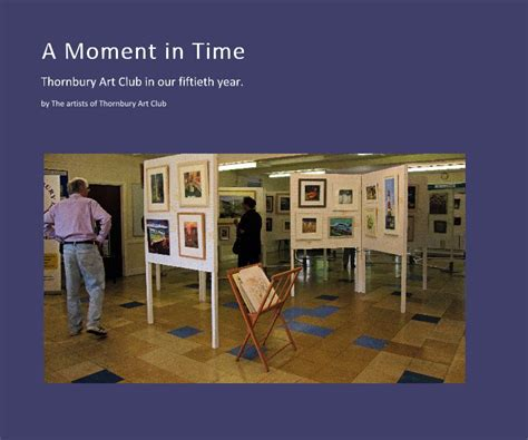 a moment in time books a moment in time by the artists of thornbury club