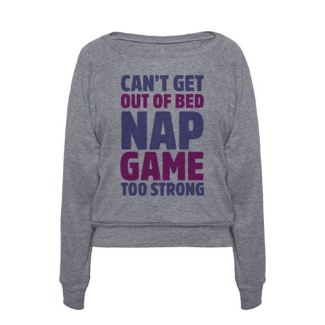cant get out of bed can t get out of bed nap game too strong t shirts tank tops sweatshirts and