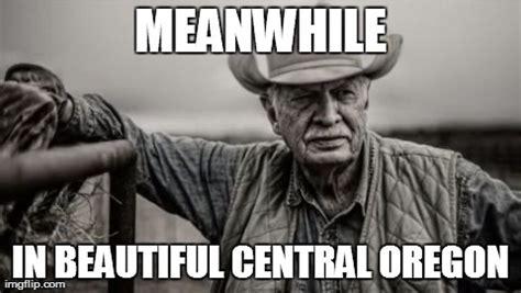 Oregon Memes - so god made a farmer meme imgflip