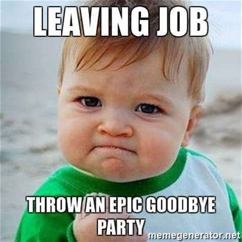 Goodbye Meme - leaving job throw an epic goodbye party victory baby