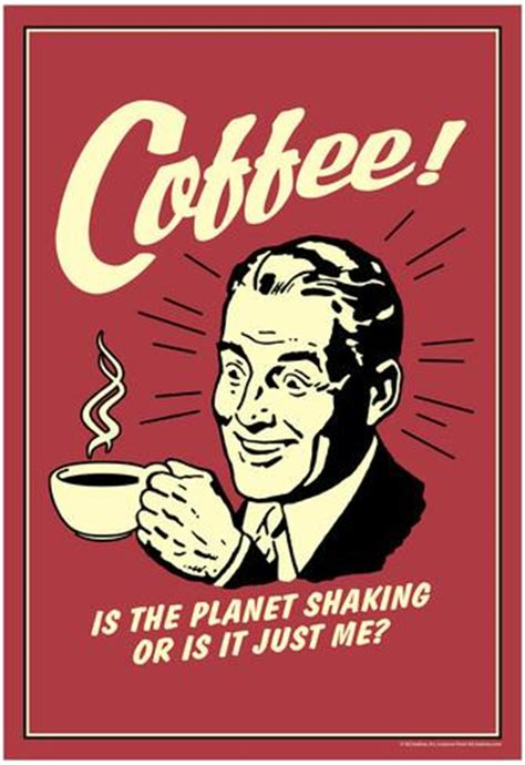 Poster Vintage Pop Quotes Wall Prints 20x30 13 coffee is the planet shaking or just me retro poster poster at allposters