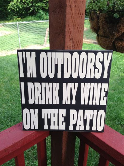 Patio Quotes by I M Outdoorsy I Drink Wine On The By