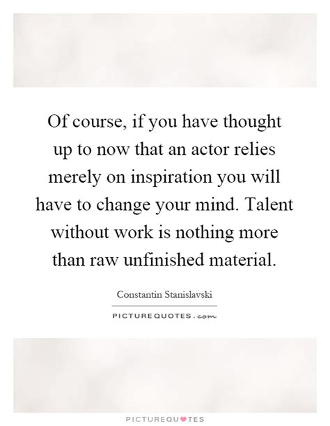 of course i you now go to your room of course if you thought up to now that an actor relies picture quotes