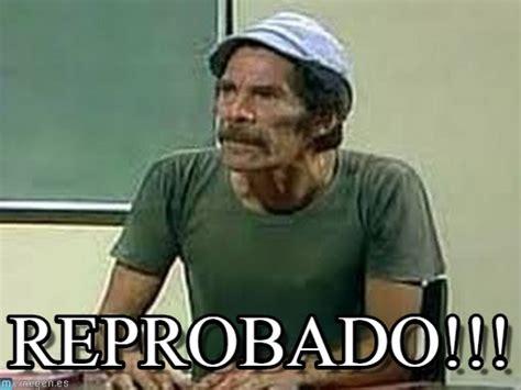 Meme Don Ramon - reprobado don ramon meme en memegen