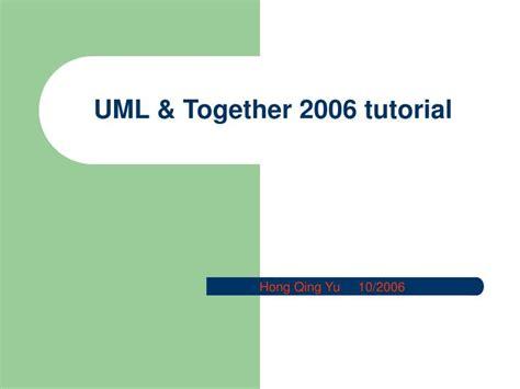 Uml Tutorial Powerpoint | ppt uml together 2006 tutorial powerpoint presentation