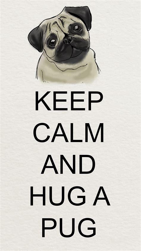 keep calm and pugs phone wallpaper keep calm and hug a pug the pug diary