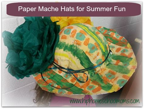 How To Make A Paper Mache Hat - paper mache hats hip homeschool