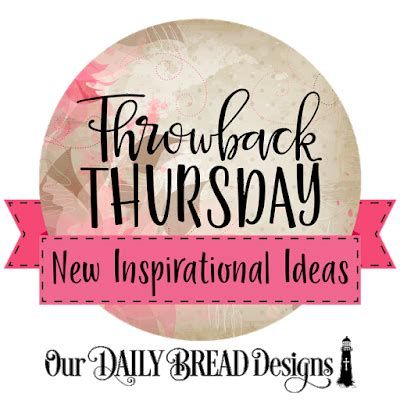 throw back thursday s day our daily bread designs