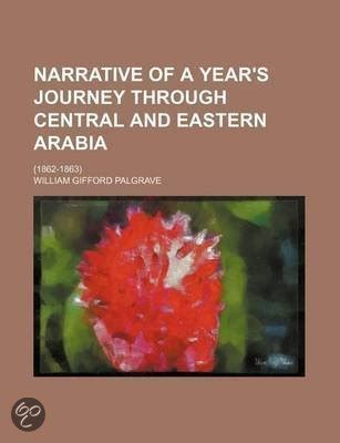 personal narrative of a year s journey through central and eastern arabia 1862 63 classic reprint books bol narrative of a year s journey through central